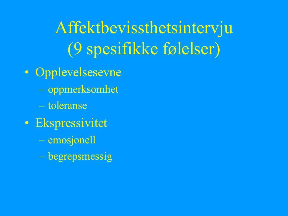 Affektbevissthetsintervju (9 spesifikke følelser) Opplevelsesevne –oppmerksomhet –toleranse Ekspressivitet –emosjonell –begrepsmessig