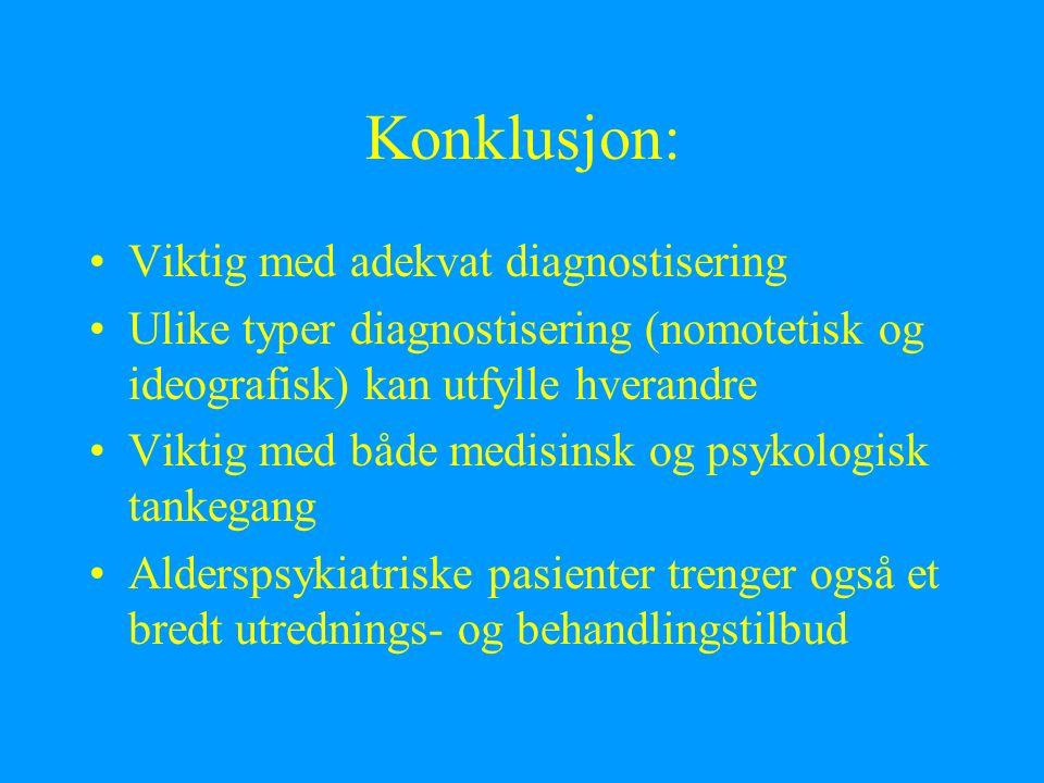 Konklusjon: Viktig med adekvat diagnostisering Ulike typer diagnostisering (nomotetisk og ideografisk) kan utfylle hverandre Viktig med både medisinsk