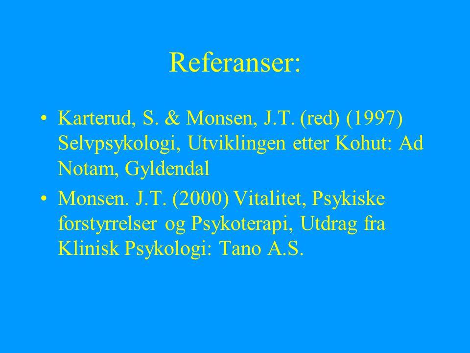 Referanser: Karterud, S. & Monsen, J.T. (red) (1997) Selvpsykologi, Utviklingen etter Kohut: Ad Notam, Gyldendal Monsen. J.T. (2000) Vitalitet, Psykis