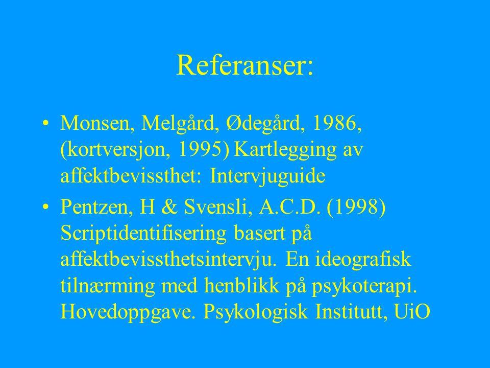 Referanser: Monsen, Melgård, Ødegård, 1986, (kortversjon, 1995) Kartlegging av affektbevissthet: Intervjuguide Pentzen, H & Svensli, A.C.D.