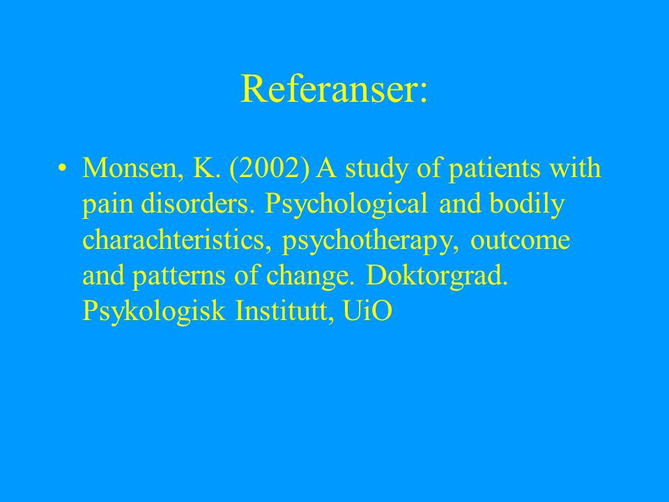Referanser: Monsen, K. (2002) A study of patients with pain disorders.