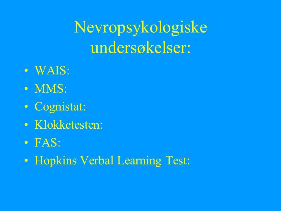 Nevropsykologiske undersøkelser: WAIS: MMS: Cognistat: Klokketesten: FAS: Hopkins Verbal Learning Test: