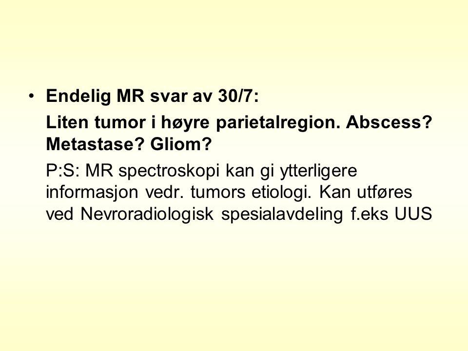 Endelig MR svar av 30/7: Liten tumor i høyre parietalregion.