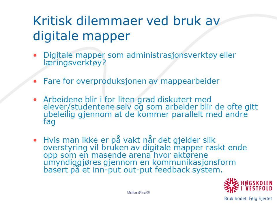 Mattias Øhra 06 Kritisk dilemmaer ved bruk av digitale mapper Digitale mapper som administrasjonsverktøy eller læringsverktøy? Fare for overproduksjon