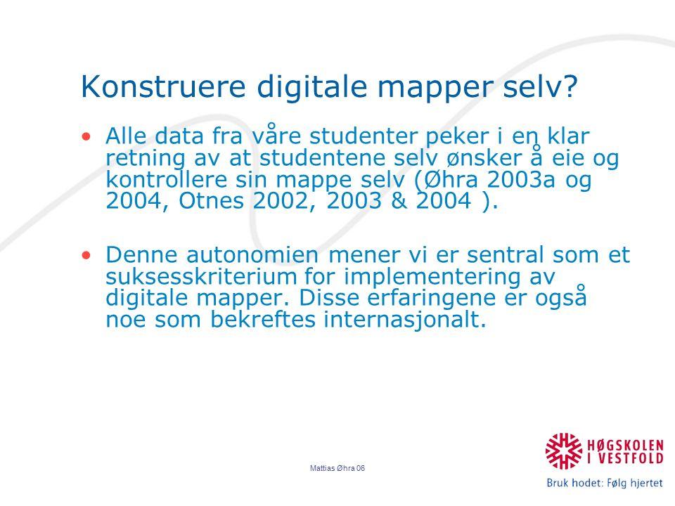 Mattias Øhra 06 Konstruere digitale mapper selv? Alle data fra våre studenter peker i en klar retning av at studentene selv ønsker å eie og kontroller