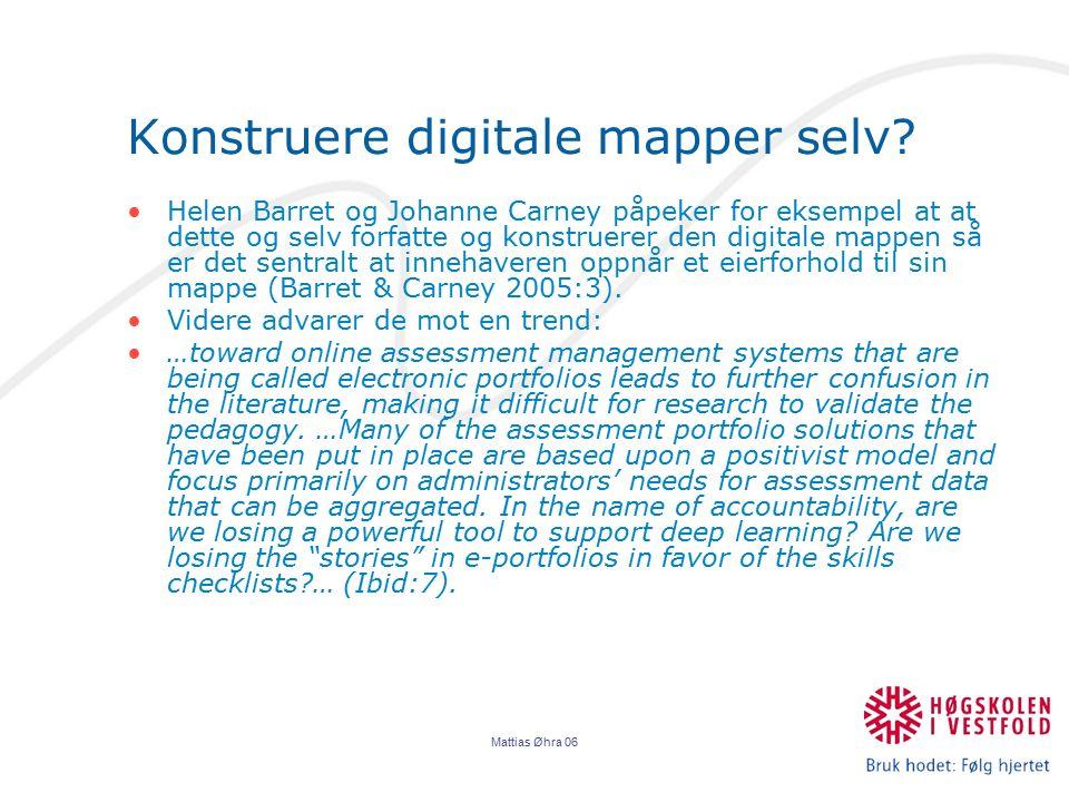 Mattias Øhra 06 Konstruere digitale mapper selv? Helen Barret og Johanne Carney påpeker for eksempel at at dette og selv forfatte og konstruerer den d