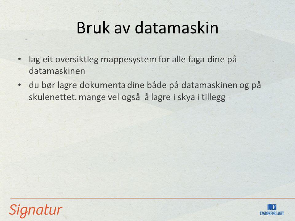 Bruk av datamaskin lag eit oversiktleg mappesystem for alle faga dine på datamaskinen du bør lagre dokumenta dine både på datamaskinen og på skulenettet.