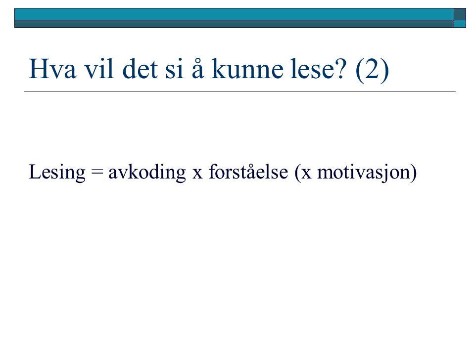 Hva vil det si å kunne lese (2) Lesing = avkoding x forståelse (x motivasjon)