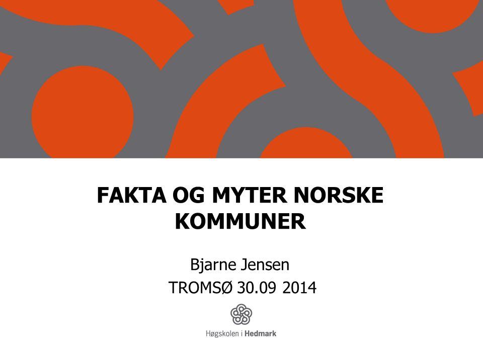 FAKTA OG MYTER NORSKE KOMMUNER Bjarne Jensen TROMSØ 30.09 2014