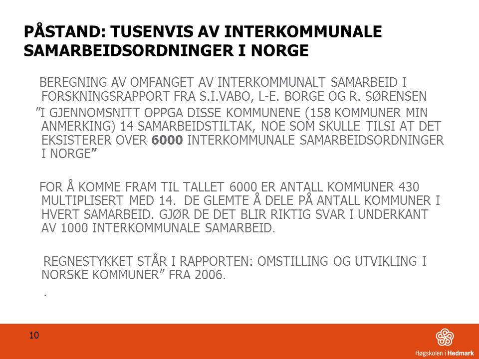 10 PÅSTAND: TUSENVIS AV INTERKOMMUNALE SAMARBEIDSORDNINGER I NORGE BEREGNING AV OMFANGET AV INTERKOMMUNALT SAMARBEID I FORSKNINGSRAPPORT FRA S.I.VABO, L-E.