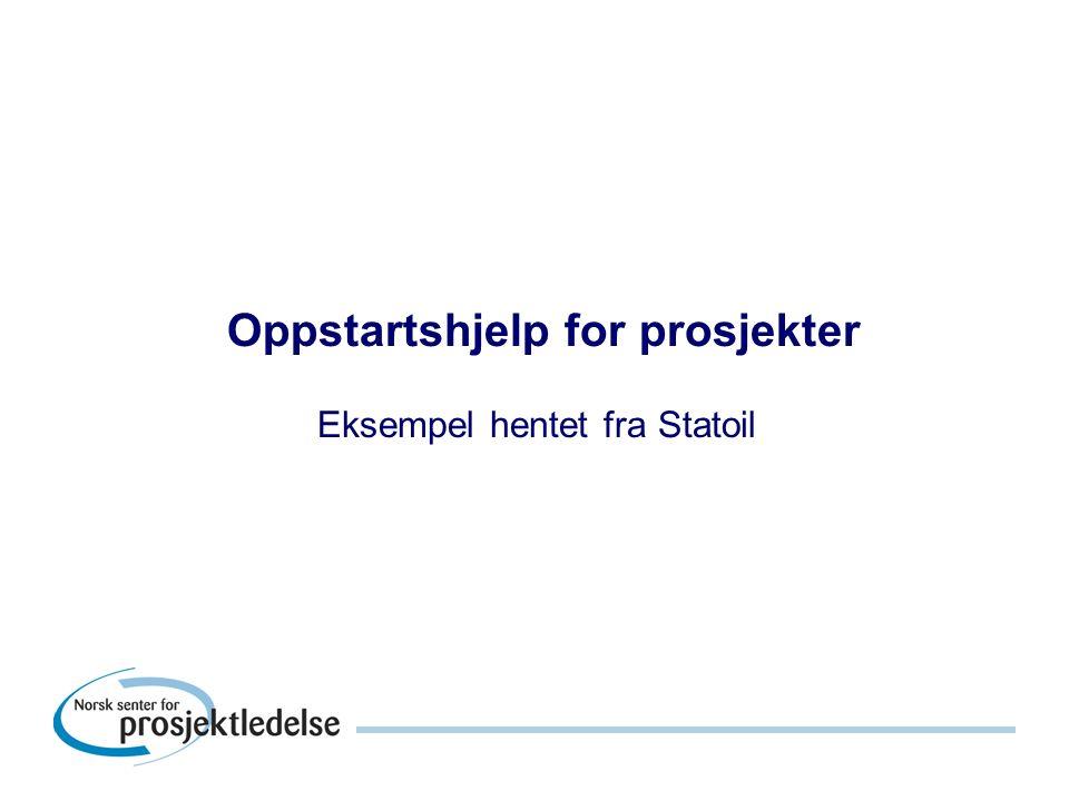 Oppstartshjelp for prosjekter Eksempel hentet fra Statoil