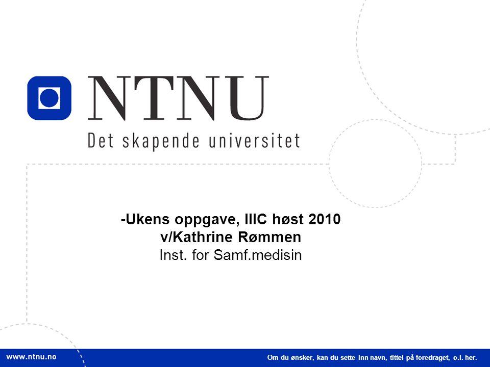 1 -Ukens oppgave, IIIC høst 2010 v/Kathrine Rømmen Inst.