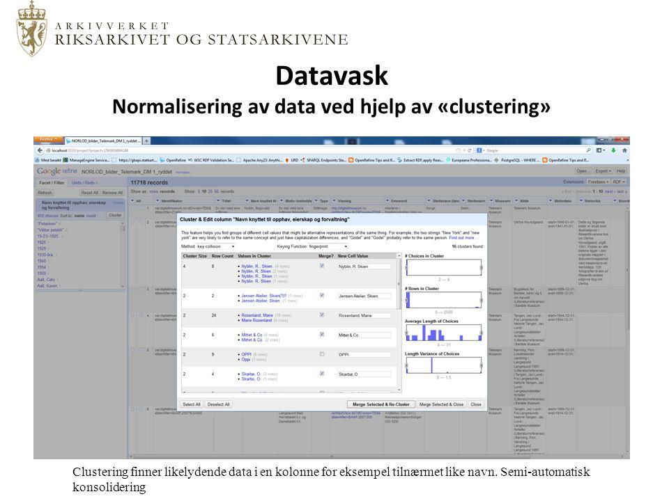 Datavask Normalisering av data ved hjelp av «clustering» Clustering finner likelydende data i en kolonne for eksempel tilnærmet like navn.