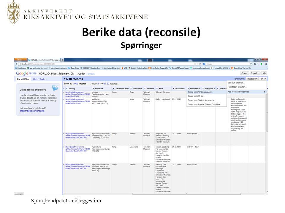 Berike data (reconsile) Spørringer Sparql-endpoints må legges inn