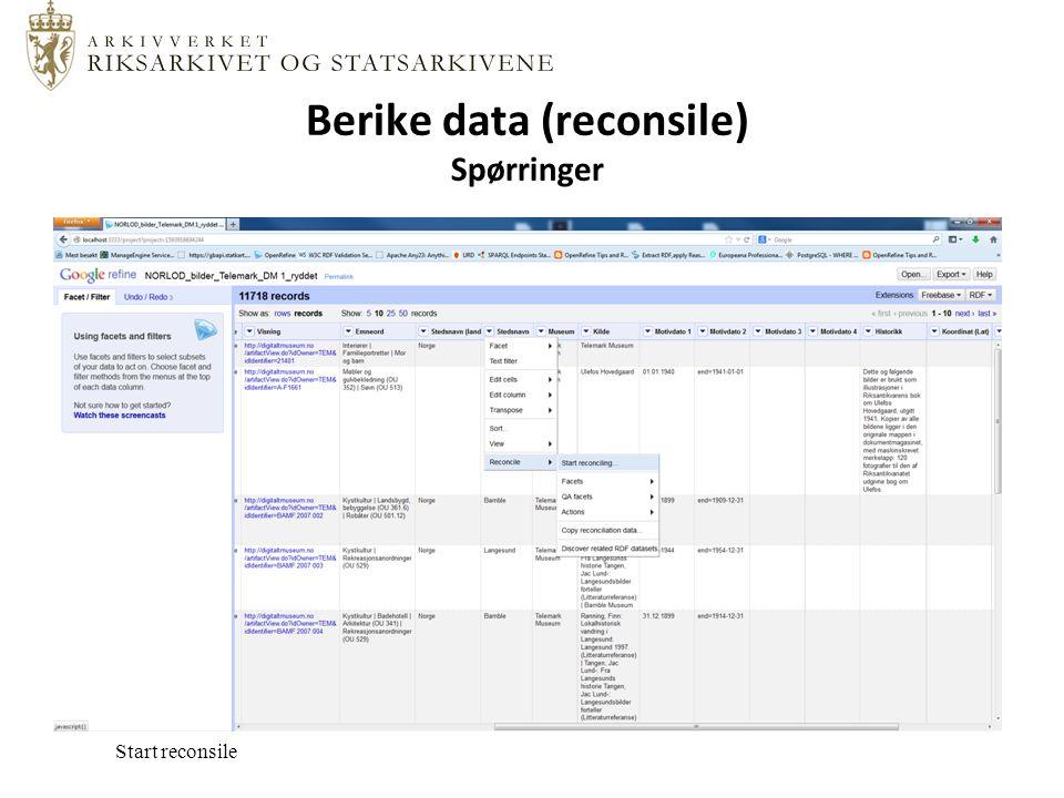 Berike data (reconsile) Spørringer Start reconsile