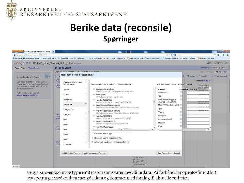 Berike data (reconsile) Spørringer Velg sparq-endpoint og type entitet som samsvarer med dine data.