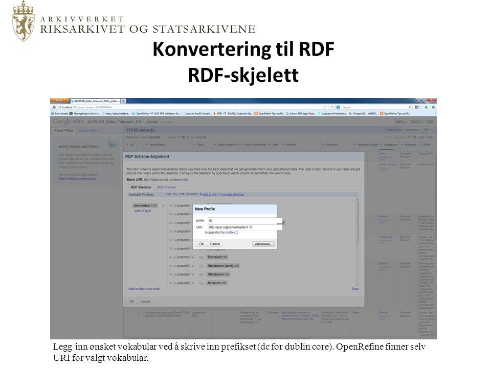 Konvertering til RDF RDF-skjelett Legg inn ønsket vokabular ved å skrive inn prefikset (dc for dublin core).