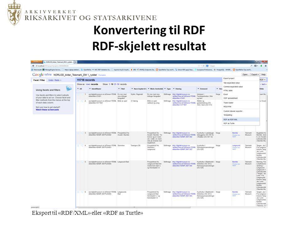 Konvertering til RDF RDF-skjelett resultat Eksport til «RDF/XML» eller «RDF as Turtle»