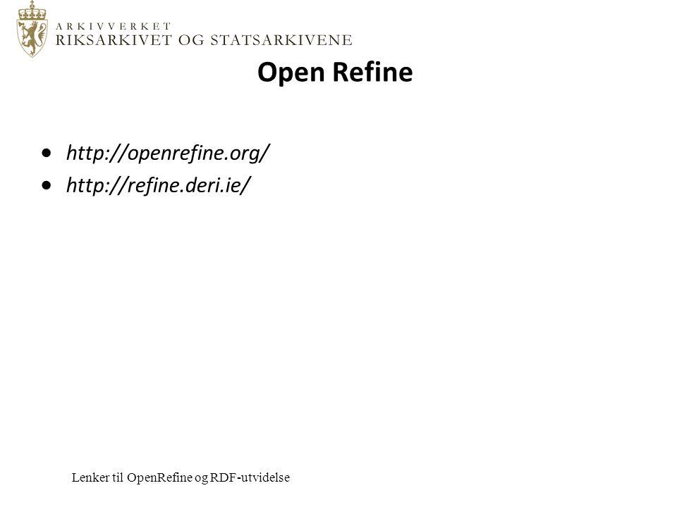 Open Refine Lenker til OpenRefine og RDF-utvidelse  http://openrefine.org/  http://refine.deri.ie/