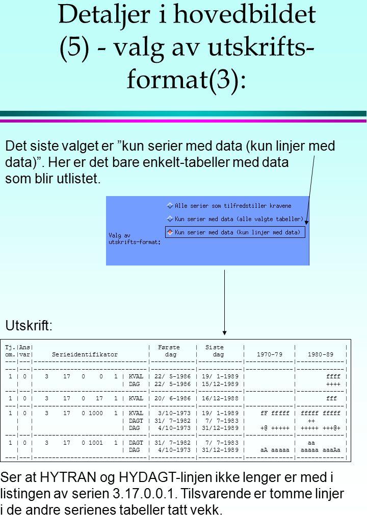 """Detaljer i hovedbildet (5) - valg av utskrifts- format(3): Det siste valget er """"kun serier med data (kun linjer med data)"""". Her er det bare enkelt-tab"""