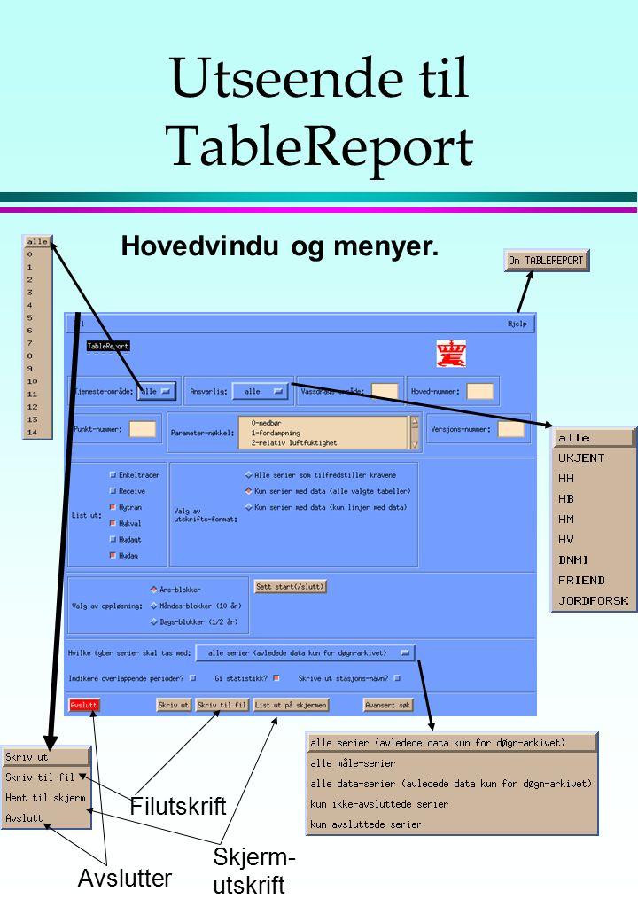 Utseende til TableReport Avslutter Filutskrift Skjerm- utskrift Hovedvindu og menyer.