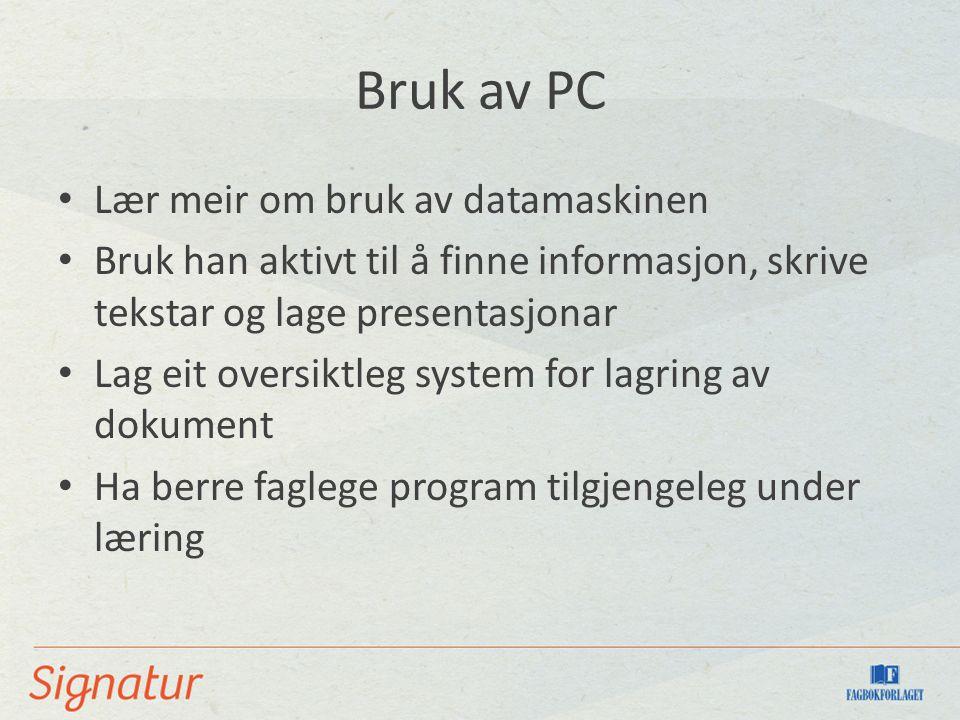 Bruk av PC Lær meir om bruk av datamaskinen Bruk han aktivt til å finne informasjon, skrive tekstar og lage presentasjonar Lag eit oversiktleg system