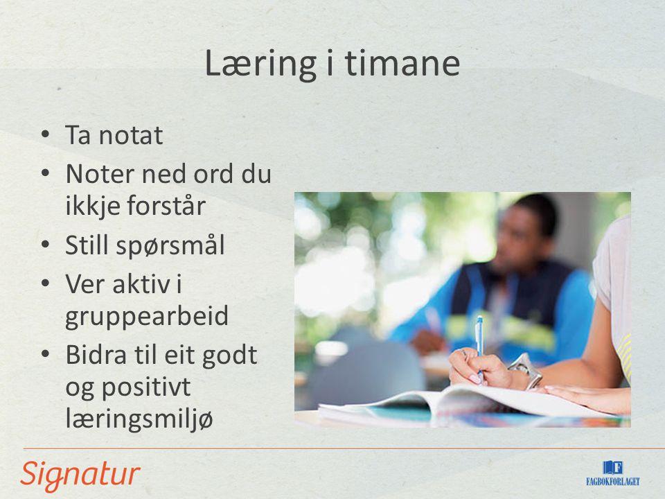 Læring i timane Ta notat Noter ned ord du ikkje forstår Still spørsmål Ver aktiv i gruppearbeid Bidra til eit godt og positivt læringsmiljø