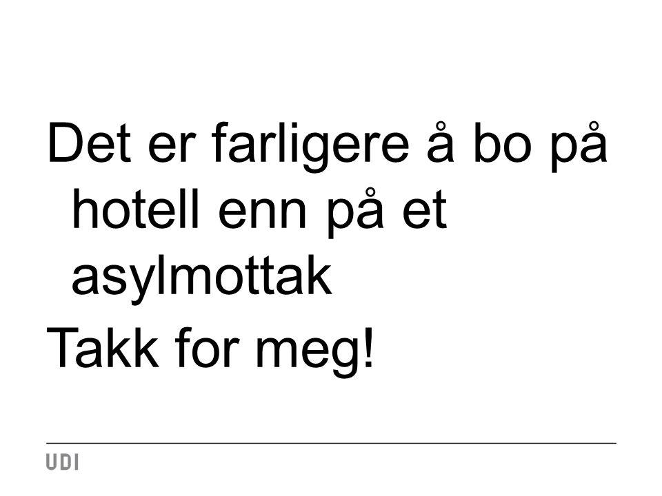 Det er farligere å bo på hotell enn på et asylmottak Takk for meg!