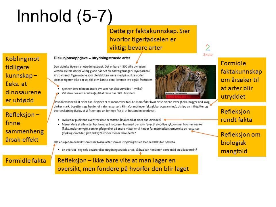 Formidle faktakunnskap om årsaker til at arter blir utryddet Refleksjon – finne sammenheng årsak-effekt Kobling mot tidligere kunnskap – f.eks.