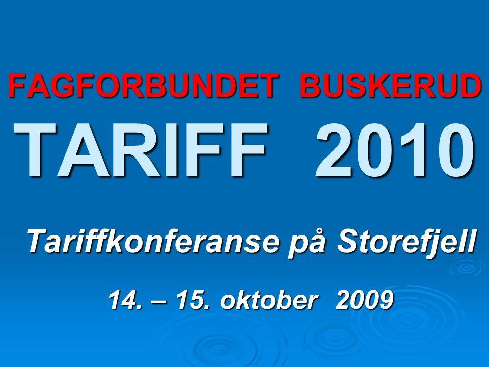 FAGFORBUNDET BUSKERUD TARIFF 2010 Tariffkonferanse på Storefjell 14. – 15. oktober 2009