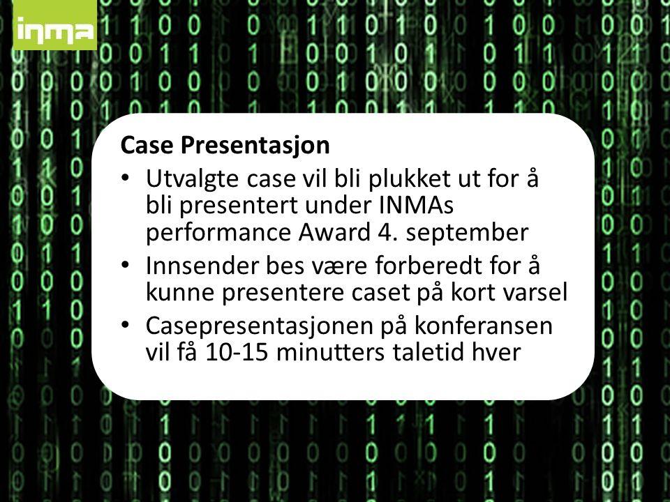 Case Presentasjon Utvalgte case vil bli plukket ut for å bli presentert under INMAs performance Award 4. september Innsender bes være forberedt for å