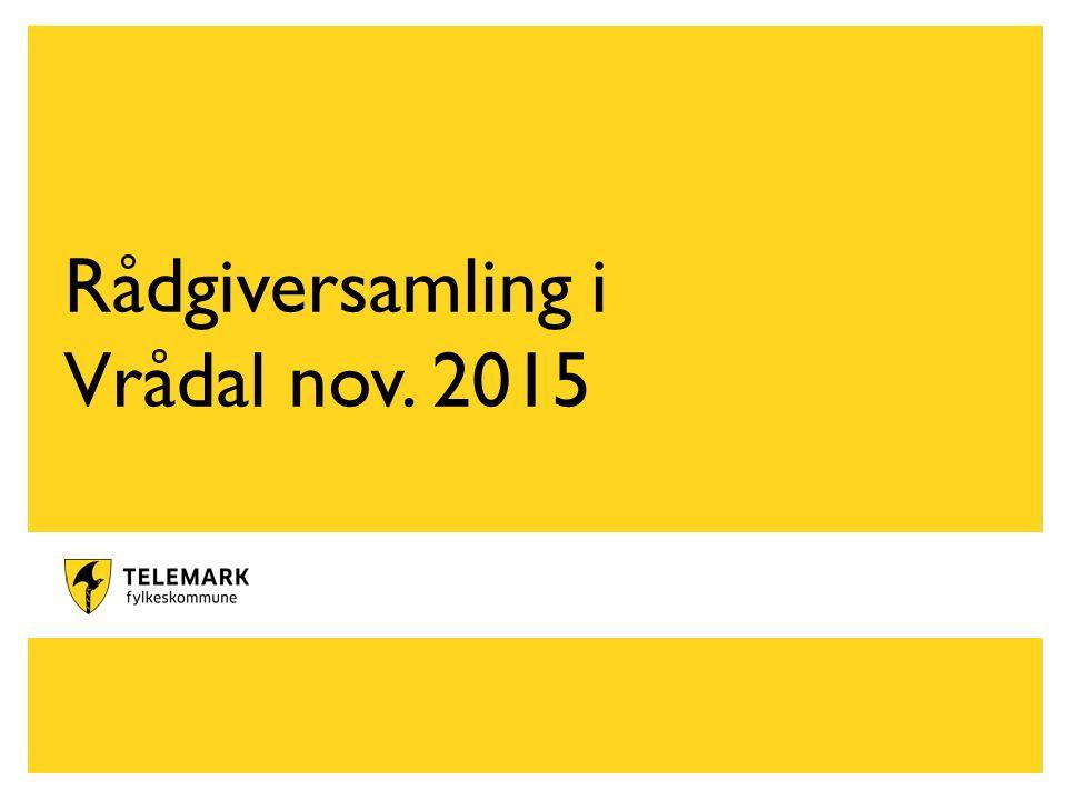 www.telemark.no Rådgiversamling i Vrådal nov. 2015