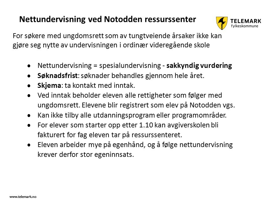 www.telemark.no Nettundervisning ved Notodden ressurssenter  Nettundervisning = spesialundervisning - sakkyndig vurdering  Søknadsfrist: søknader behandles gjennom hele året.