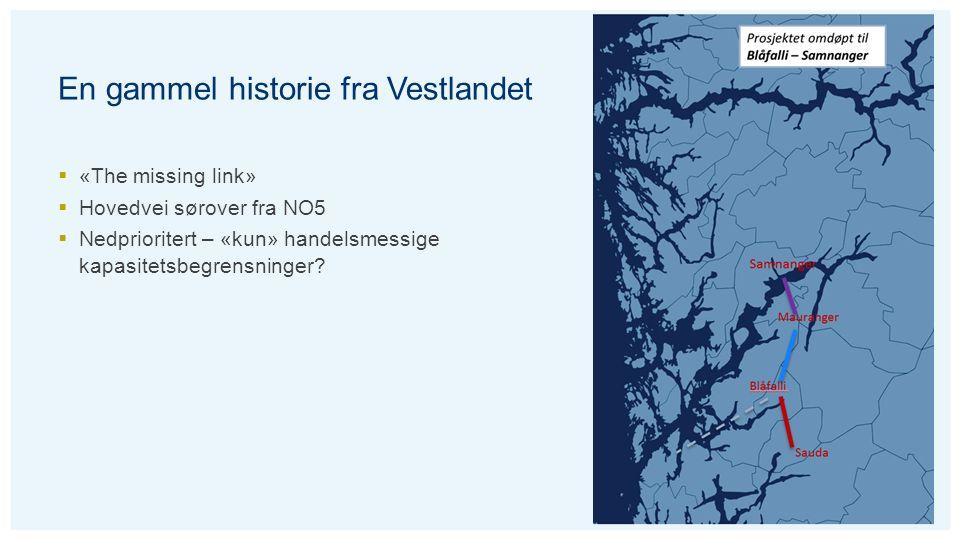 En gammel historie fra Vestlandet  «The missing link»  Hovedvei sørover fra NO5  Nedprioritert – «kun» handelsmessige kapasitetsbegrensninger