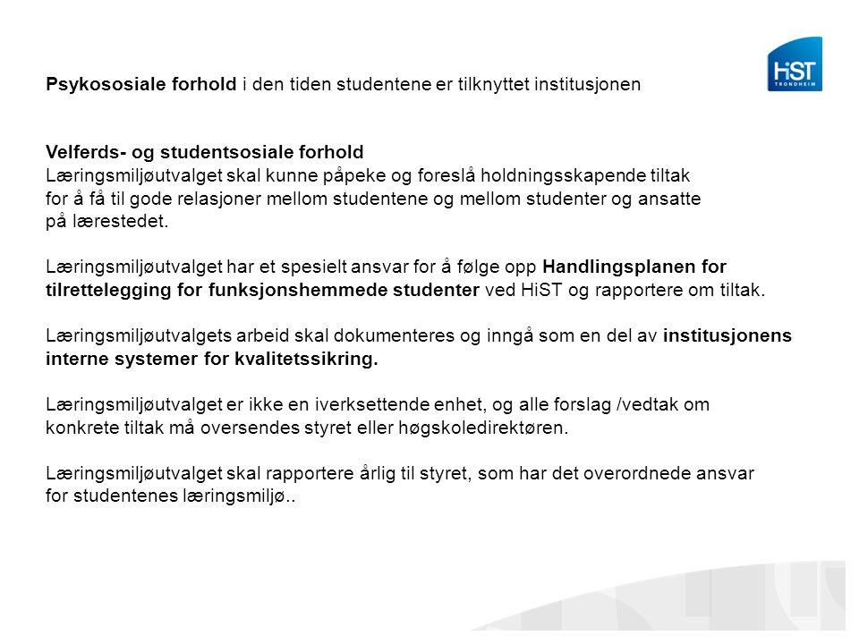 Psykososiale forhold i den tiden studentene er tilknyttet institusjonen Velferds- og studentsosiale forhold Læringsmiljøutvalget skal kunne påpeke og
