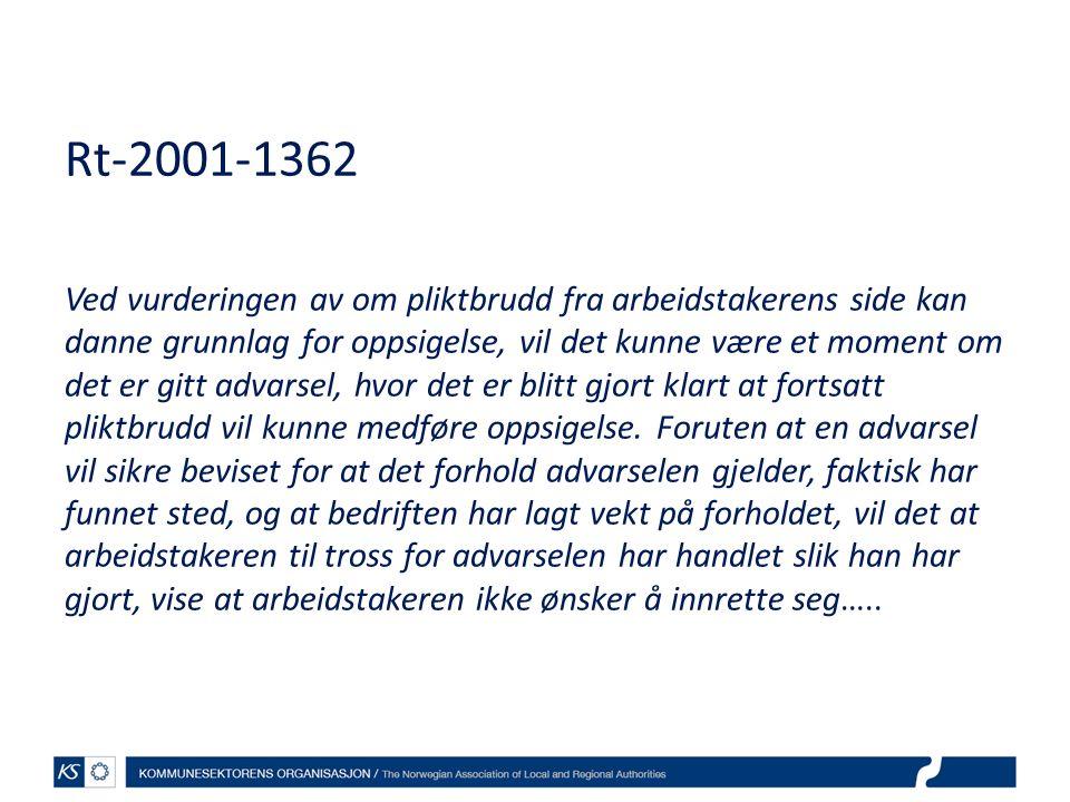 Rt-2001-1362 Ved vurderingen av om pliktbrudd fra arbeidstakerens side kan danne grunnlag for oppsigelse, vil det kunne være et moment om det er gitt