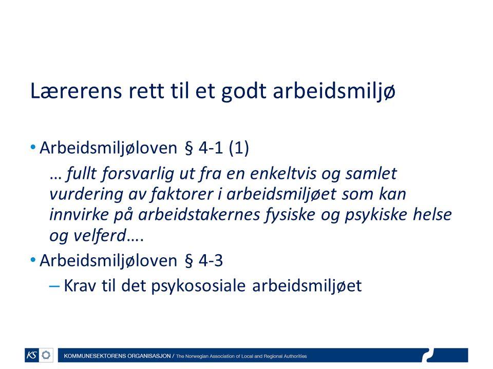 Lærerens rett til et godt arbeidsmiljø Arbeidsmiljøloven § 4-1 (1) … fullt forsvarlig ut fra en enkeltvis og samlet vurdering av faktorer i arbeidsmil