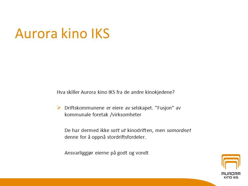 """Aurora kino IKS Hva skiller Aurora kino IKS fra de andre kinokjedene?  Driftskommunene er eiere av selskapet. """"Fusjon"""" av kommunale foretak /virksomh"""