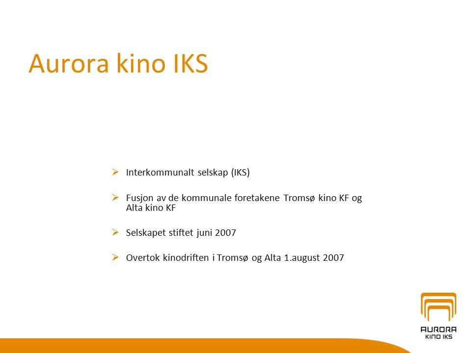 Aurora kino IKS  Interkommunalt selskap (IKS)  Fusjon av de kommunale foretakene Tromsø kino KF og Alta kino KF  Selskapet stiftet juni 2007  Over
