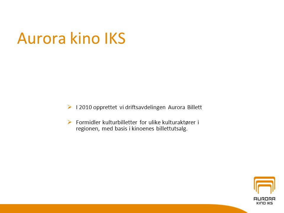 Aurora kino IKS  I 2010 opprettet vi driftsavdelingen Aurora Billett  Formidler kulturbilletter for ulike kulturaktører i regionen, med basis i kino