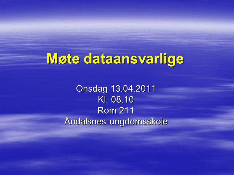 Møte dataansvarlige Onsdag 13.04.2011 Kl. 08.10 Rom 211 Åndalsnes ungdomsskole