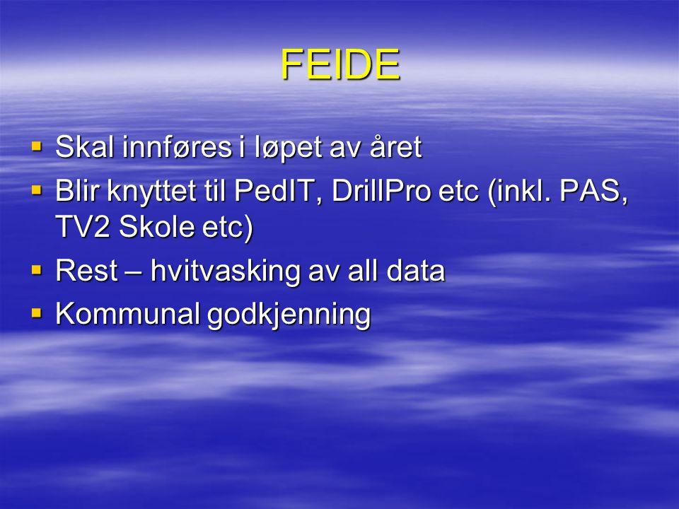 FEIDE  Skal innføres i løpet av året  Blir knyttet til PedIT, DrillPro etc (inkl.