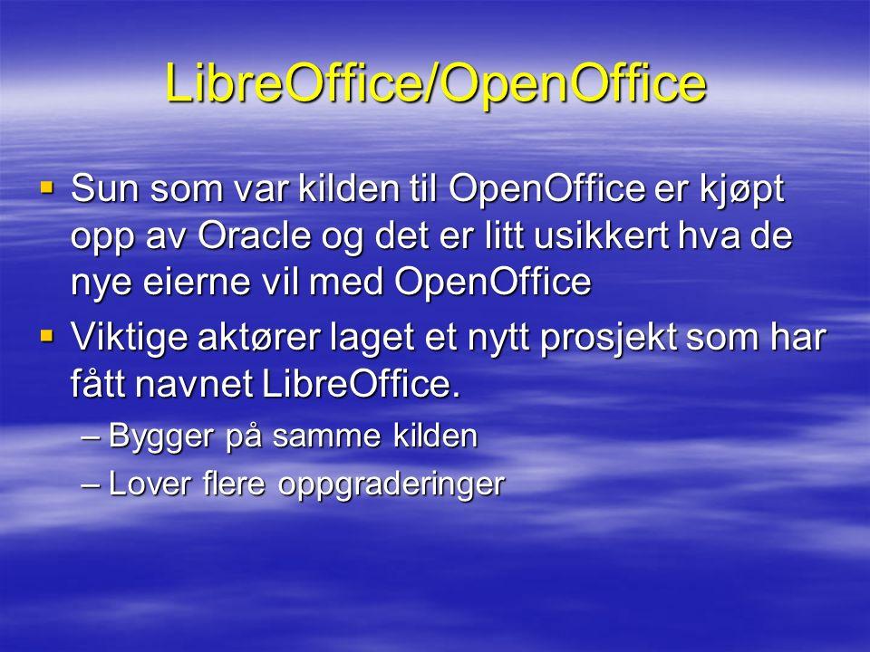 LibreOffice/OpenOffice  Sun som var kilden til OpenOffice er kjøpt opp av Oracle og det er litt usikkert hva de nye eierne vil med OpenOffice  Viktige aktører laget et nytt prosjekt som har fått navnet LibreOffice.