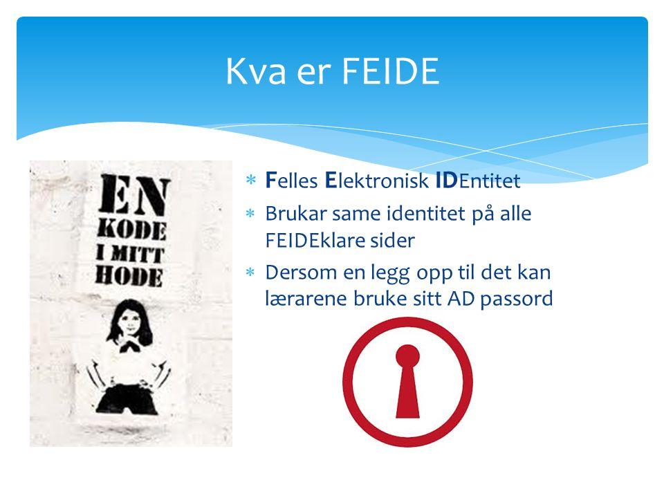  F elles E lektronisk ID Entitet  Brukar same identitet på alle FEIDEklare sider  Dersom en legg opp til det kan lærarene bruke sitt AD passord Kva er FEIDE