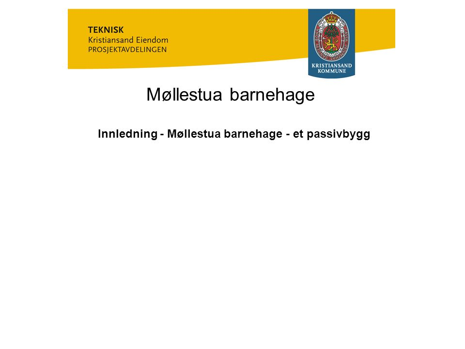 Møllestua barnehage Innledning - Møllestua barnehage - et passivbygg