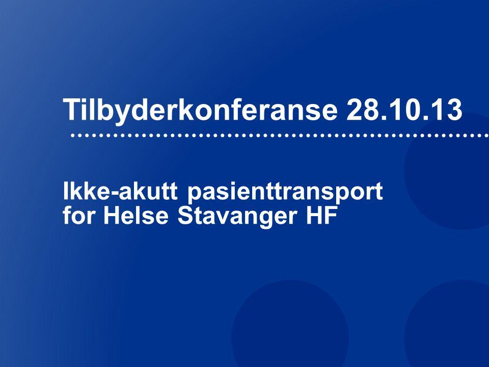 Tilbyderkonferanse 28.10.13 Ikke-akutt pasienttransport for Helse Stavanger HF