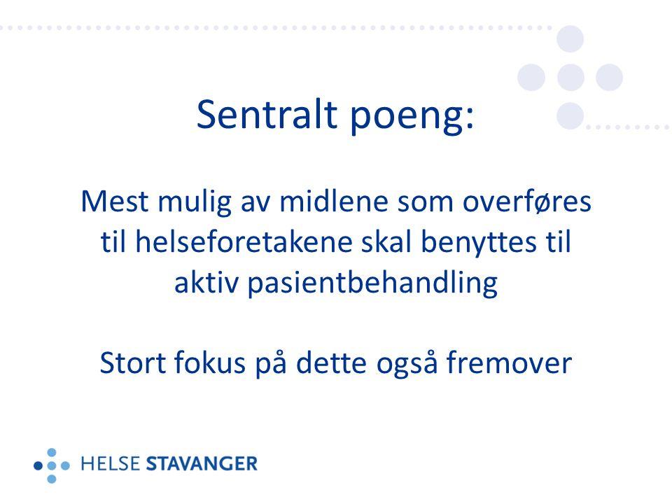 Sentralt poeng: Mest mulig av midlene som overføres til helseforetakene skal benyttes til aktiv pasientbehandling Stort fokus på dette også fremover