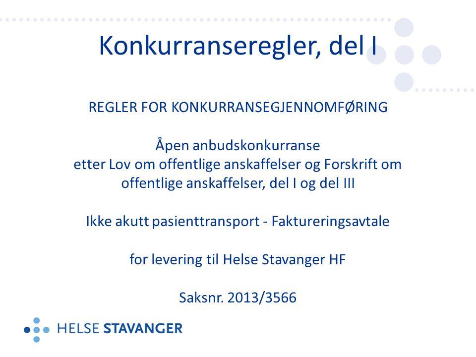Konkurranseregler, del I REGLER FOR KONKURRANSEGJENNOMFØRING Åpen anbudskonkurranse etter Lov om offentlige anskaffelser og Forskrift om offentlige anskaffelser, del I og del III Ikke akutt pasienttransport - Faktureringsavtale for levering til Helse Stavanger HF Saksnr.
