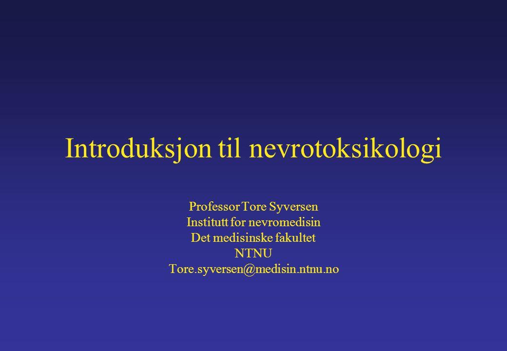 Introduksjon til nevrotoksikologi Professor Tore Syversen Institutt for nevromedisin Det medisinske fakultet NTNU Tore.syversen@medisin.ntnu.no
