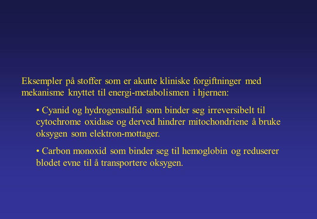 Eksempler på stoffer som er akutte kliniske forgiftninger med mekanisme knyttet til energi-metabolismen i hjernen: Cyanid og hydrogensulfid som binder seg irreversibelt til cytochrome oxidase og derved hindrer mitochondriene å bruke oksygen som elektron-mottager.